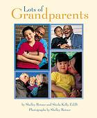 Lots of Grandparents by Shelley Rotner & Sheila Kelly